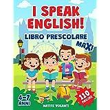 I SPEAK ENGLISH!: Libro Prescolare Maxi: 110 Pagine per Imparare l'Inglese. Alfabeto, Numeri, Forme, Colori, Parole, Giochi I