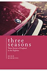 Three Seasons: Three Stories of England in the Eighties Kindle Edition