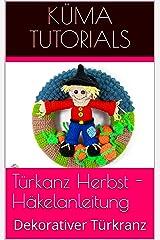 Türkanz Herbst - Häkelanleitung: Dekorativer Türkranz Kindle Ausgabe