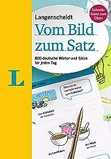 Langenscheidt Vom Bild zum Satz - Deutsch als Fremdsprache: 800 deutsche Wörter und Sätze für jeden Tag