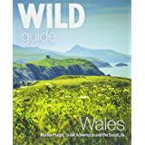 Wild Guide Wales and the Marches (Wild Guides): Hidden places, great adventures & the good life in Wales (including Herefords