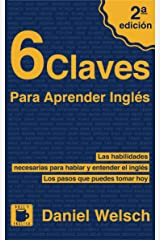 6 Claves Para Aprender Inglés (Segunda Edición): Las habilidades necesarias para hablar y entender el inglés. Los pasos que puedes tomar hoy. Versión Kindle