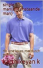 single man(alleenstaande man): no one loves me(dutch edition)