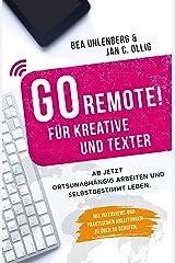 GO REMOTE! für Kreative und Texter – Ab jetzt ortsunabhängig arbeiten und selbstbestimmt leben. Mit Interviews und praktischen Anleitungen zu über 30 Berufen. Kindle Ausgabe