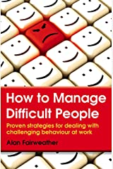 How to Manage Difficult People: Proven strategies for dealing with challenging behaviour at work Paperback