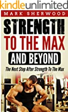 Strength To The Max And Beyond: The Next Step After Strength To The Max