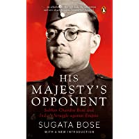 His Majesty's Opponent: Subhas Chandra Bose and India's Struggle Against Empire