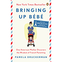 Bringing Up Bébé: One American Mother Discovers the Wisdom of French Parenting (now with Bébé Day by Day: 100 Keys to…