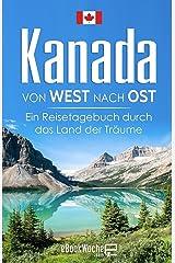 Kanada von West nach Ost: Ein Reisetagebuch durch das Land der Träume Taschenbuch