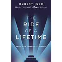 The Ride of a Lifetime: Lessons in Creative Leadership from the CEO of the Walt Disney Company: Lessons in Creative Leadership from 15 Years as CEO of the Walt Disney Company