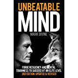 Unbeatable Mind (3rd Edition): Forge Resiliency and Mental Toughness to Succeed at an Elite Level