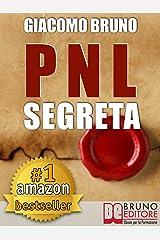 PNL SEGRETA. Raggiungi l'Eccellenza con i Segreti dei Più Grandi Geni della Programmazione Neurolinguistica. : PNL per il benessere, la libertà, la vendita, ... le donne, l'ipnosi (Ebook Kindle) Formato Kindle