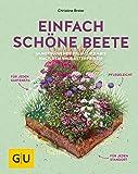 Einfach schöne Beete!: Immerblühende Pflanz-Kombis nach dem Baukastenprinzip: für jeden Gartenstil, pflegeleicht, für…