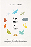 The Year of Less: How I Stopped Shopping, Gave Away My Belongings, and Discovered Life is Worth More Than Anything You…