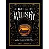 A A Field Guide To Whisky: An Expert Compendium To Take Your Passion And Knowledge To The Next Level