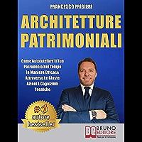 Architetture Patrimoniali: Come Autotutelare Il Tuo Patrimonio Nel Tempo In Maniera Efficace Attraverso Le Giuste Azioni…