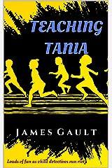 Teaching Tania: Child detectives run riot causing havoc everywhere Kindle Edition