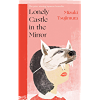 Lonely Castle in the Mirror: The no. 1 Japanese bestseller and Guardian 2021 highlight (English Edition)