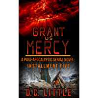 Grant Us Mercy: Installment Five: Post-Apocalyptic Survival Fiction