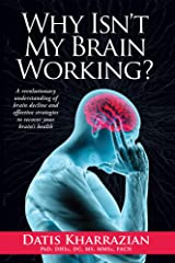 Why Isn't My Brain Working?: A revolutionary understanding of brain decline and effective strategies to recover your brain's health (English Edition) Kindle Ausgabe