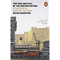 The Rise and Fall of the British Nation: A Twentieth-Century History (English Edition)