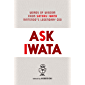 Ask Iwata: Words of Wisdom from Satoru Iwata, Nintendo's Legendary CEO (English Edition)