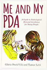 Me and My PDA: A Guide to Pathological Demand Avoidance for Young People Hardcover