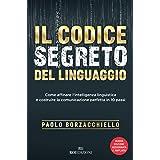 Il codice segreto del linguaggio. Come affinare l'intelligenza linguistica e costruire la comunicazione perfetta in 10 passi.
