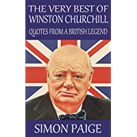 The Very Best of Winston Churchill: Quotes From a British Legend (English Edition)