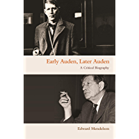 Early Auden, Later Auden: A Critical Biography (English Edition)