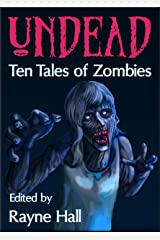 Undead: Ten Tales of Zombies (Ten Tales Fantasy & Horror Stories) Kindle Edition