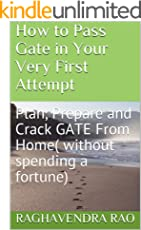 How to Pass Gate in Your Very First Attempt: Plan, Prepare and Crack GATE From Home (without spending a fortune) (How to Pass Competitive Exams from Home Book 2)