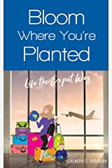 Bloom Where You're Planted: Life the Expat Way Kindle Edition