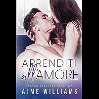 Arrenditi all'amore: Da nemici ad amanti: una storia d'amore in ufficio (Italian Translation) (Strong Brothers (Italian…