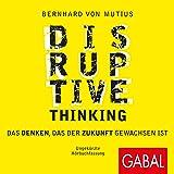 Disruptive Thinking: Das Denken, das der Zukunft gewachsen ist