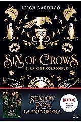 Six of crows, Tome 02 : La cité corrompue Format Kindle