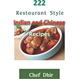 222 RESTAURANT STYLE INDIAN AND CHINESE RECIPES: Restaurant Recipes for every type of Indian and Chinese food from all over I