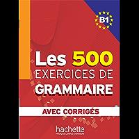 Les 500 exercices de grammaire + corrigés (B1)