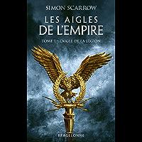 L'Aigle de la légion: Les Aigles de l'Empire, T1