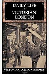 Daily Life in Victorian London : An Extraordinary Anthology (Victorian London Ebooks Book 4) Kindle Edition