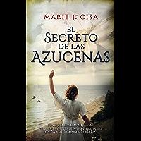 El Secreto de Las Azucenas: Romance Histórico (Spanish Edition)