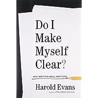 Do I Make Myself Clear?: Why Writing Well Matters