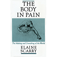 The Body in Pain: The Making and Unmaking of the World (English Edition)