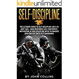 Self-Discipline: The Ultimate Guide to Self-Discipline like a US NAVY SEAL: Gain Incredible Self Confidence, Motivation, & Tr