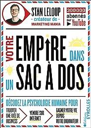Votre empire dans un sac-à-dos : décodez la psychologie humaine pour trouver une idée de business, vendre sur internet et ga