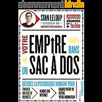Votre empire dans un sac à dos: décodez la psychologie humaine pour trouver une idée de business, vendre sur internet et…
