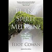Plant Spirit Medicine: A Journey into the Healing Wisdom of Plants (English Edition)