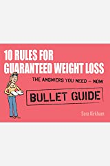10 Rules for Guaranteed Weight Loss: Bullet Guides Kindle Edition