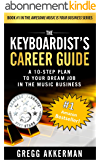 """The Keyboardist's Career Guide: A 10-Step Plan to Your Dream Job in the Music Business (""""Awesome Music is Your Business"""" Series: Book 1) (English Edition)"""