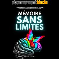MÉMOIRE SANS LIMITES: Techniques de mémoire et d'exercices mnémoniques pour réveiller le cerveau, apprendre rapidement…